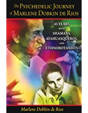 The Psychedelic Journey of Marlene Dobkin de Rios: 45 Years with Shamans, Ayahuasqueros, and Ethnobotanists