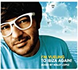 I'm Vueling to Ibiza Again Wally Lopez by I'm Vueling to Ibiza Again Wally Lopez offers