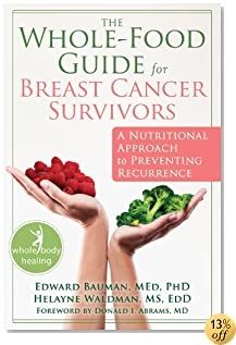 The Whole-Food Guide for Breast Cancer Survivors: A Nutritional Approach to Preventing Recurrence (The New Harbinger Whole-Body Healing Series)