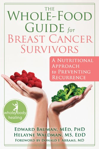The Whole-Food Guide for Breast Cancer Survivors: A Nutritional Approach to Preventing Recurrence (The New Harbinger Whole-Body Healing Series) (Best Food For Breast Cancer)