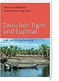 Zwischen Tigris und Euphrat: Irak – ein biblisches Land