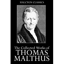 The Works of Thomas Malthus (Halcyon Classics)