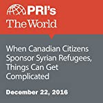 When Canadian Citizens Sponsor Syrian Refugees, Things Can Get Complicated | Lidia Jean Kott