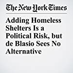 Adding Homeless Shelters Is a Political Risk, but de Blasio Sees No Alternative | Nikita Stewart,William Neuman,J. David Goodman