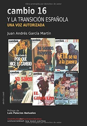Cambio 16 y la Transición española: Una voz autorizada: Amazon.es: García Martín, Juan Andrés: Libros