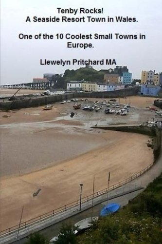- Tenby Rocks!  A Seaside Resort Town in Wales. One of the 10 Coolest Small Towns in Europe (UK Travel and Tourism) (Volume 3)
