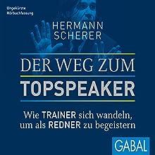 Der Weg zum Topspeaker: Wie Trainer sich wandeln, um als Redner zu begeistern Hörbuch von Hermann Scherer Gesprochen von: Heiko Grauel, Sabina Godec