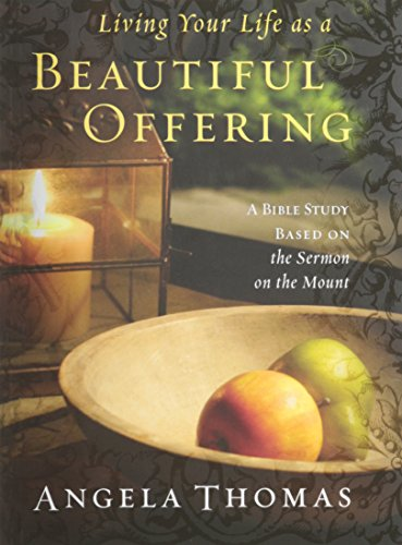 Living Your Life As a Beautiful Offering: A Bible Study Based On the Sermon on the Mount