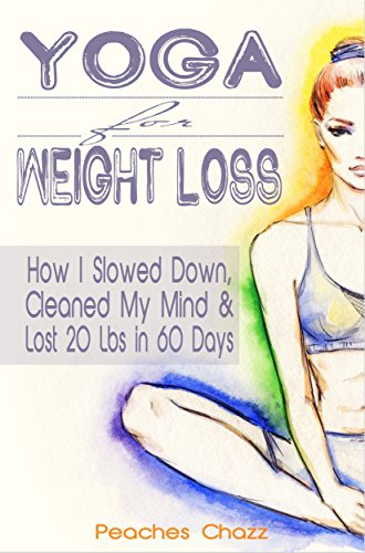 Yoga for Weight Loss: How I Slowed Down, Cleaned My Mind ...