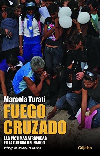 Descargar Libro Fuego Cruzado / Cross-fire: Las Víctimas Atrapadas En La Guerra Del Narco / Victims Trapped In The War On Drugs Marcela Turati
