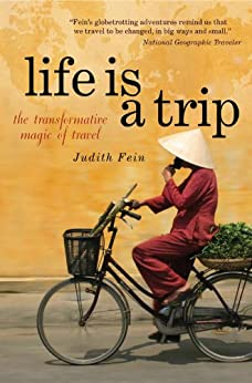 Life is a Trip: The Transformative Magic of Travel by [Fein, Judie]