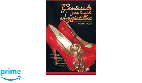 Caminando por la vida en zapatillas (Spanish Edition): Patricia Gallegos: 9781617641206: Amazon.com: Books