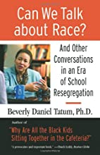 Can We Talk about Race?: And Other Conversations in an Era of School Resegregation (Race, Education, and Democracy Series Book)