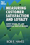 Measuring Customer Satisfaction and Loyalty : Survey Design, Use, and Statistical Analysis Methods, Hayes, Bob E., 0873897439