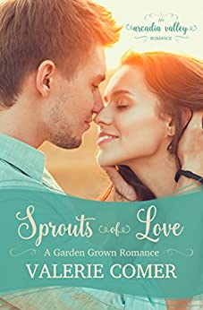Sprouts of Love: Garden Grown Romance Book One (Arcadia Valley Romance 5) by [Comer, Valerie, Valley, Arcadia]