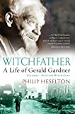 1: Witchfather: A Life of Gerald Gardner: Into the Witch Cult