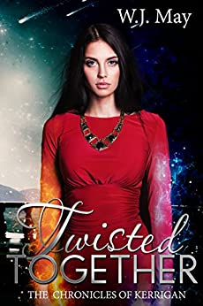 Twisted Together: Paranormal Action Romance (The Chronicles of Kerrigan Book 8) by [May, W.J.]