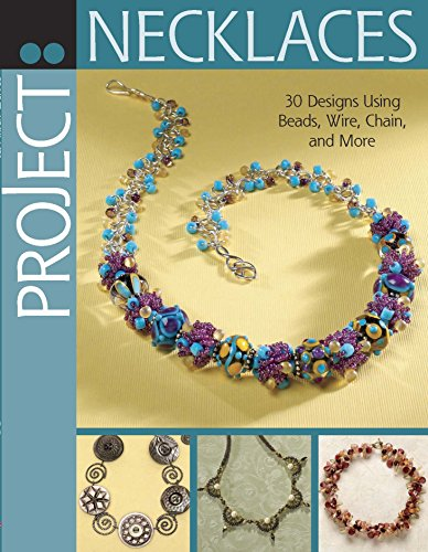 Bead Necklace Projects - Project: Necklaces: 30 Designs Using Beads, Wire, Chain, and More