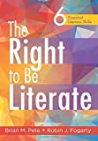 The Right to Be Literate: Six Essential Literacy Skills - strategies for teaching students the skills they need to think critically and communicate collaboratively in the 21st century