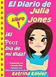 El Diario De Julia Jones - Libro 1: ¡El Peor Día De Mi Vida! (Spanish Edition)
