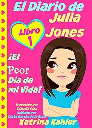 El Diario de Julia Jones - Libro 1: ¡El Peor Día de mi