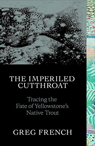 The Imperiled Cutthroat: Tracing the Fate of Yellowstone's Native - Native Trout