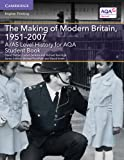A/AS Level History for AQA The Making of Modern Britain, 1951–2007 Student Book (A Level (AS) History AQA)