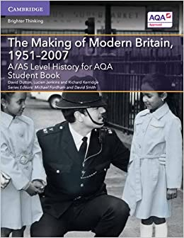A/AS Level History for AQA The Making of Modern Britain, 1951-2007 Student Book A Level AS History AQA