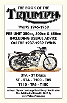 Book BOOK OF THE TRIUMPH TWINS 1945-1959 PRE-UNIT 350cc. 500cc and 650cc INCLUDING USEFUL ADVICE ON THE 1937-1939 TWINS