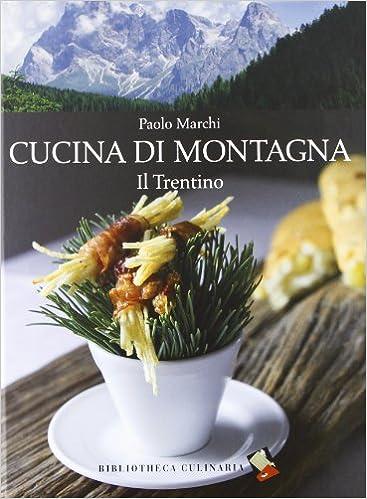 Amazon.it: Cucina di montagna. Il Trentino - Paolo Marchi - Libri