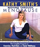 Kathy Smith's Moving Through Menopause, Kathy Smith, 0446678716