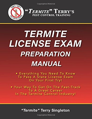 """""""Termite"""" Terry's Termite License Exam Preparation Manual: Everything You Need To Know To Pass A Termite License Exam On Your First Try!"""