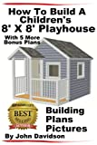 How To Build A Children's 8' x 8' Playhouse