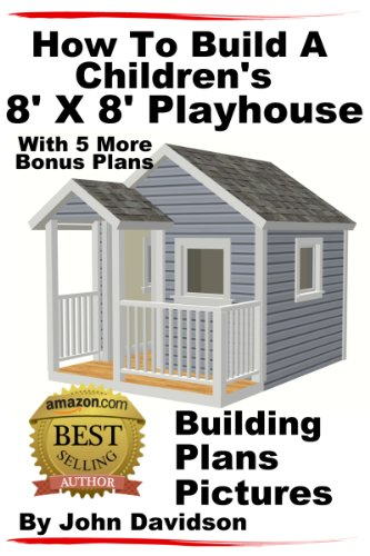 Amazoncom How To Build A Childrens 8 X 8 Playhouse Building