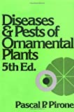 Diseases and Pests of Ornamental Plants, Pirone, Pascal P., 0471072494