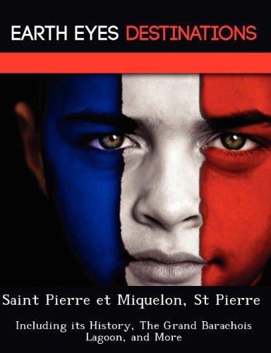 Saint Pierre et Miquelon, St Pierre: Including its History, The Grand Barachois Lagoon, and More