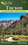 Five-Star Trails: Tucson: 38 Spectacular Hikes