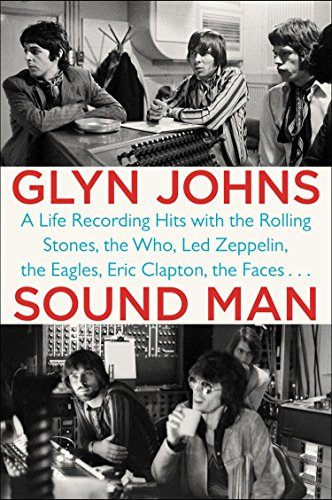 Sound Man: A Life Recording Hits with The Rolling Stones, The Who, Led Zeppelin, the Eagles , Eric Clapton, the Faces . . . ()