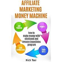 Affiliate Marketing Money Machine : How To Make Money With Clickbank And Amazon Associates Program -
