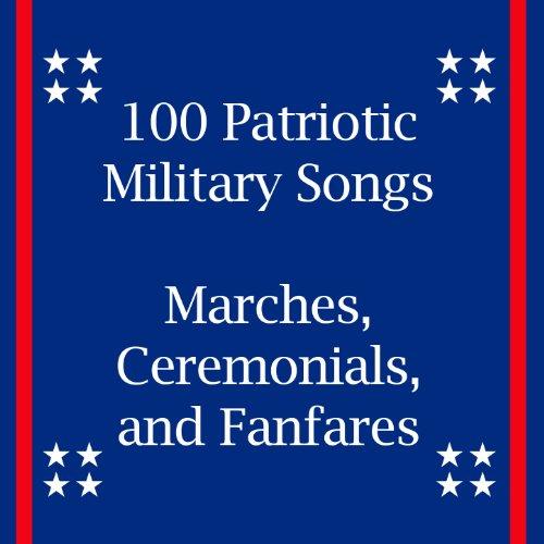 100 Patriotic Military Songs: ...