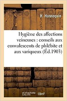 Hygiène des affections veineuses: conseils aux convalescents de phlébite et aux variqueux (Sciences)