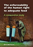 The Enforceability of the Human Right to Adequate Food : A Comparative Study, Wernaart, Bart, 908686239X