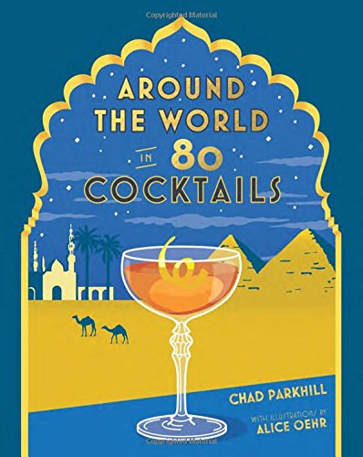 Around the World in 80 Cocktails by Chad Parkhill