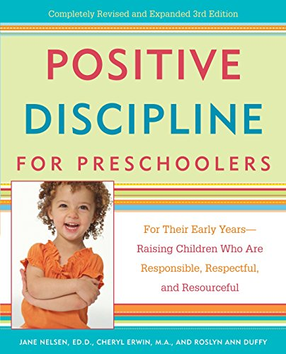 Positive Discipline for Preschoolers: For Their Early Years--Raising Children Who are Responsible, Respectful, and Resourceful (Positive Discipline Library) (Best Discipline For 5 Year Old)
