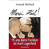 Merci Karl ! : 15 ans dans l'ombre de Karl Lagerfeld (Biographies, Autobiographies) (French Edition)