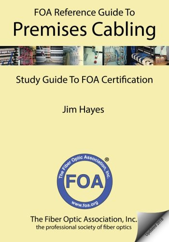 The FOA Reference Guide to Premises Cabling: Study Guide To FOA Certification