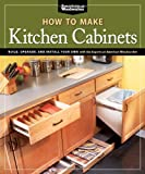 Kitchen Cabinets Design How To Make Kitchen Cabinets (Best of American Woodworker): Build, Upgrade, and Install Your Own with the Experts at American Woodworker