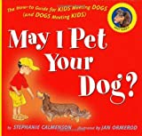img - for May I Pet Your Dog?: The How-to Guide for Kids Meeting Dogs (and Dogs Meeting Kids) by Stephanie Calmenson (2007-04-16) book / textbook / text book