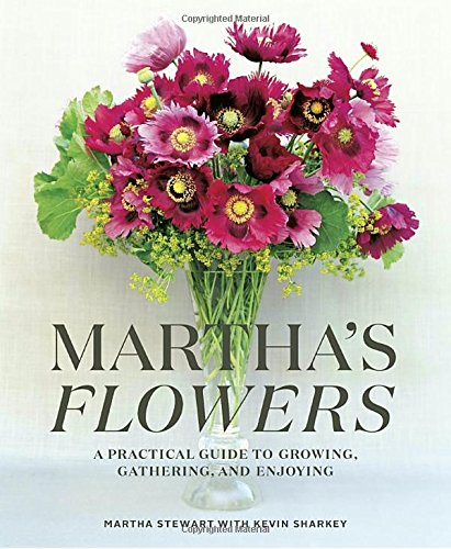 Martha's Flowers: A Practical Guide to Growing, Gathering, and Enjoying (Perfect Arrangement)