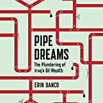 Pipe Dreams: The Plundering of Iraq's Oil Wealth | Erin Banco